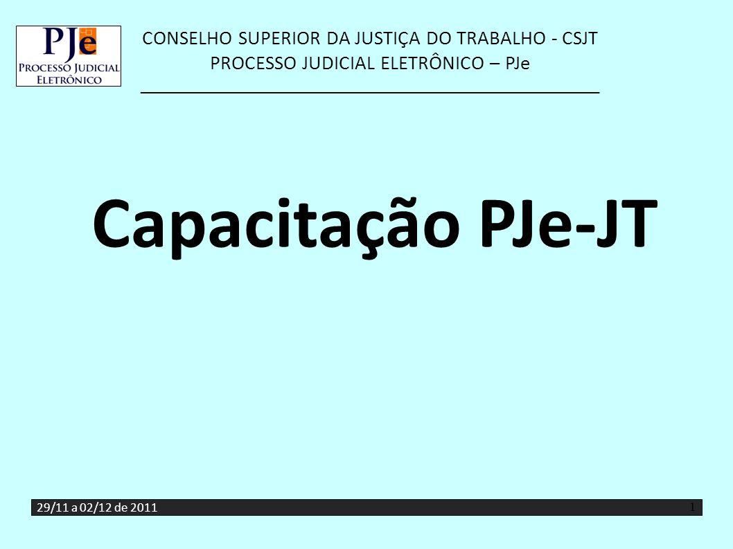 CONSELHO SUPERIOR DA JUSTIÇA DO TRABALHO - CSJT PROCESSO JUDICIAL ELETRÔNICO – PJe __________________________________________________ Capacitação PJe-