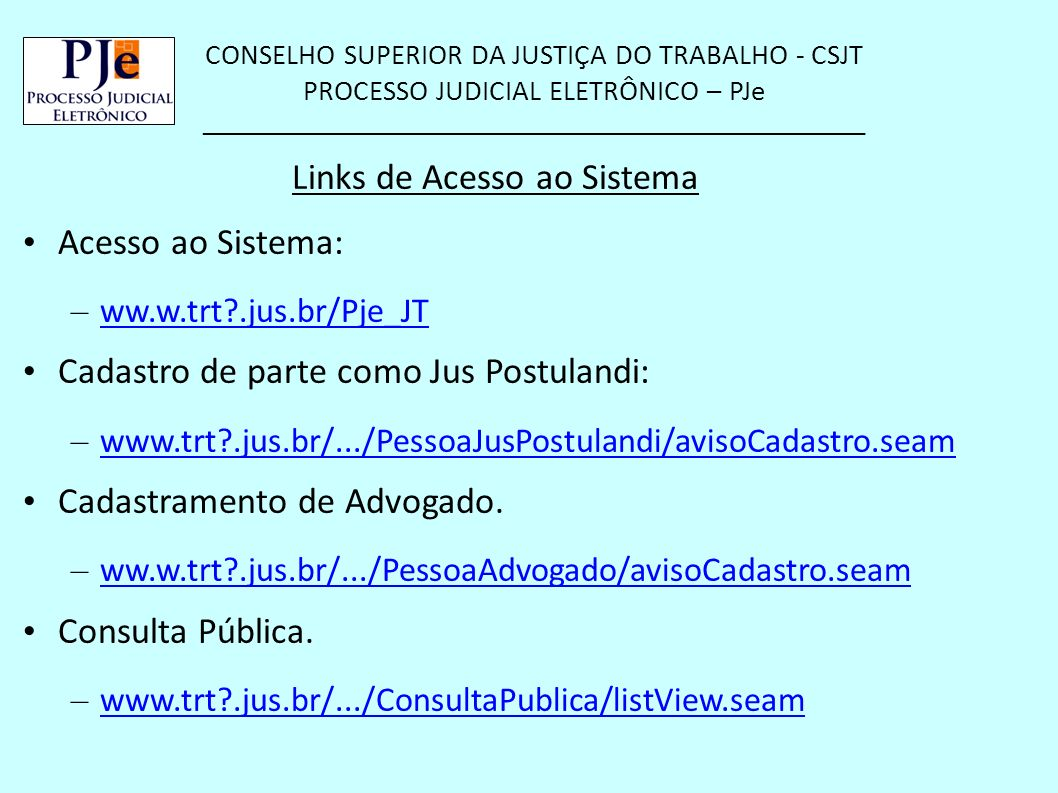 CONSELHO SUPERIOR DA JUSTIÇA DO TRABALHO - CSJT PROCESSO JUDICIAL ELETRÔNICO – PJe __________________________________________________ Links de Acesso