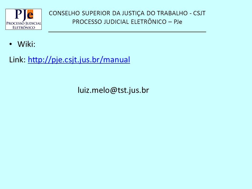 CONSELHO SUPERIOR DA JUSTIÇA DO TRABALHO - CSJT PROCESSO JUDICIAL ELETRÔNICO – PJe __________________________________________________ Wiki: Link: http
