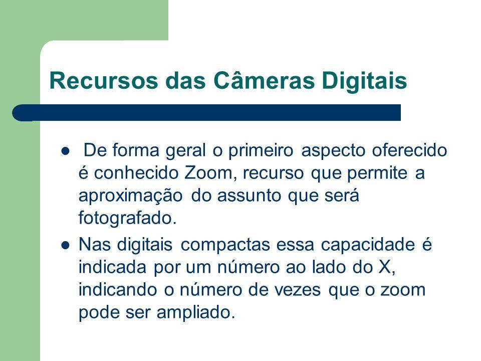 Recursos das Câmeras Digitais De forma geral o primeiro aspecto oferecido é conhecido Zoom, recurso que permite a aproximação do assunto que será foto