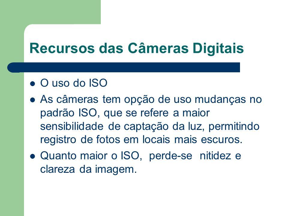 Recursos das Câmeras Digitais O uso do ISO As câmeras tem opção de uso mudanças no padrão ISO, que se refere a maior sensibilidade de captação da luz,