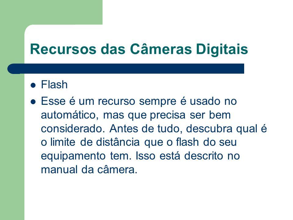 Recursos das Câmeras Digitais Flash Esse é um recurso sempre é usado no automático, mas que precisa ser bem considerado. Antes de tudo, descubra qual