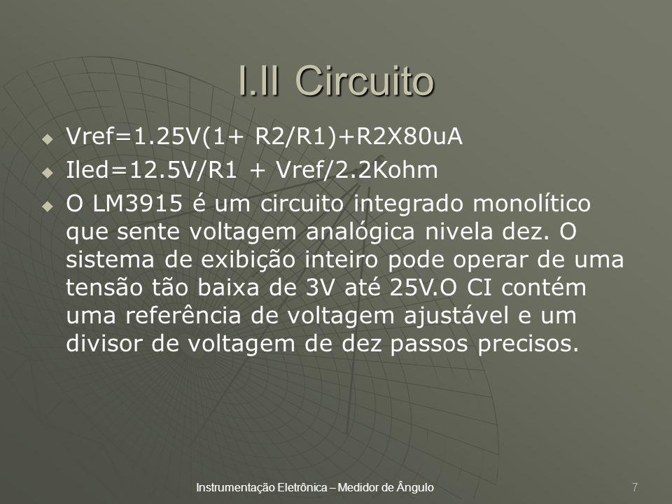 I.II Circuito 7 Vref=1.25V(1+ R2/R1)+R2X80uA Iled=12.5V/R1 + Vref/2.2Kohm O LM3915 é um circuito integrado monolítico que sente voltagem analógica niv