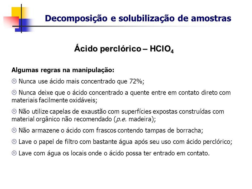 Ácido perclórico – HClO 4 Utilizado com conhecimento e atenção, este reagente é extremamente eficiente na destruição da matéria orgânica. Utilizado co