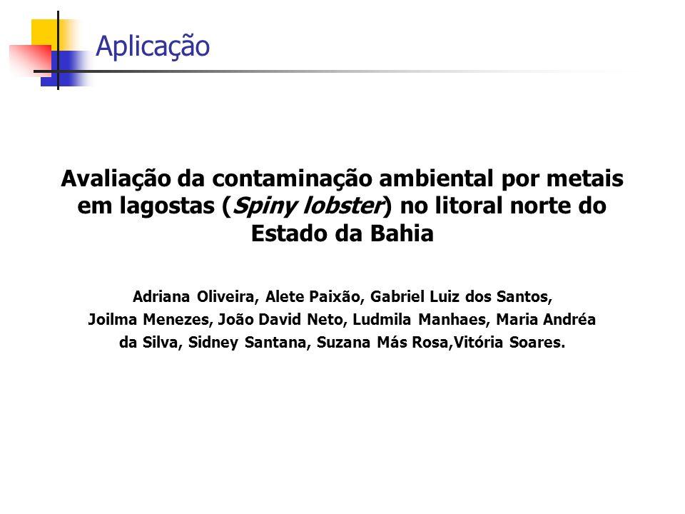 Avaliação da contaminação ambiental por metais em lagostas (Spiny lobster) no litoral norte do Estado da Bahia Aplicação Adriana Oliveira, Alete Paixã