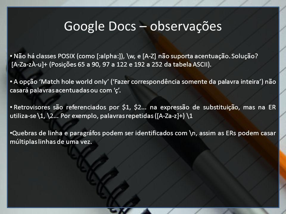 Editores de texto (Google docs e vim) Google Docs – observações Não há classes POSIX (como [:alpha:]), \w, e [A-Z] não suporta acentuação. Solução? [A