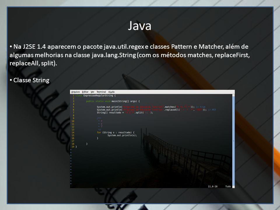 Editores de texto (Google docs e vim) Java Na J2SE 1.4 aparecem o pacote java.util.regex e classes Pattern e Matcher, além de algumas melhorias na cla