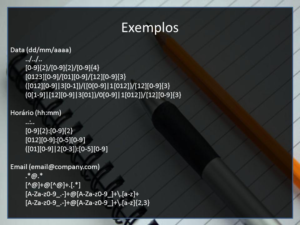 Editores de texto (Google docs e vim) Exemplos Data (dd/mm/aaaa)../../.. [0-9]{2}/[0-9]{2}/[0-9]{4} [0123][0-9]/[01][0-9]/[12][0-9]{3} ([012][0-9]|3[0