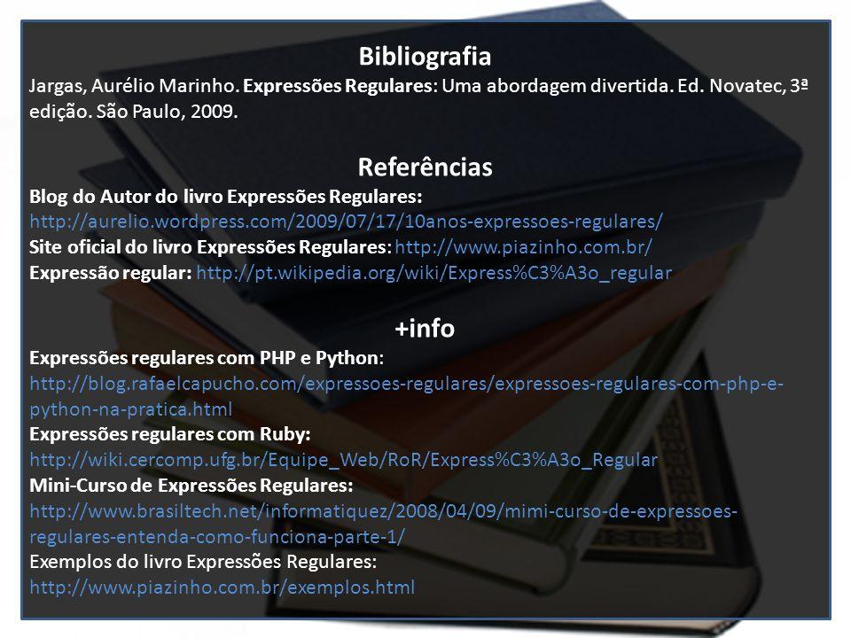 Bibliografia Jargas, Aurélio Marinho. Expressões Regulares: Uma abordagem divertida. Ed. Novatec, 3ª edição. São Paulo, 2009. Referências Blog do Auto