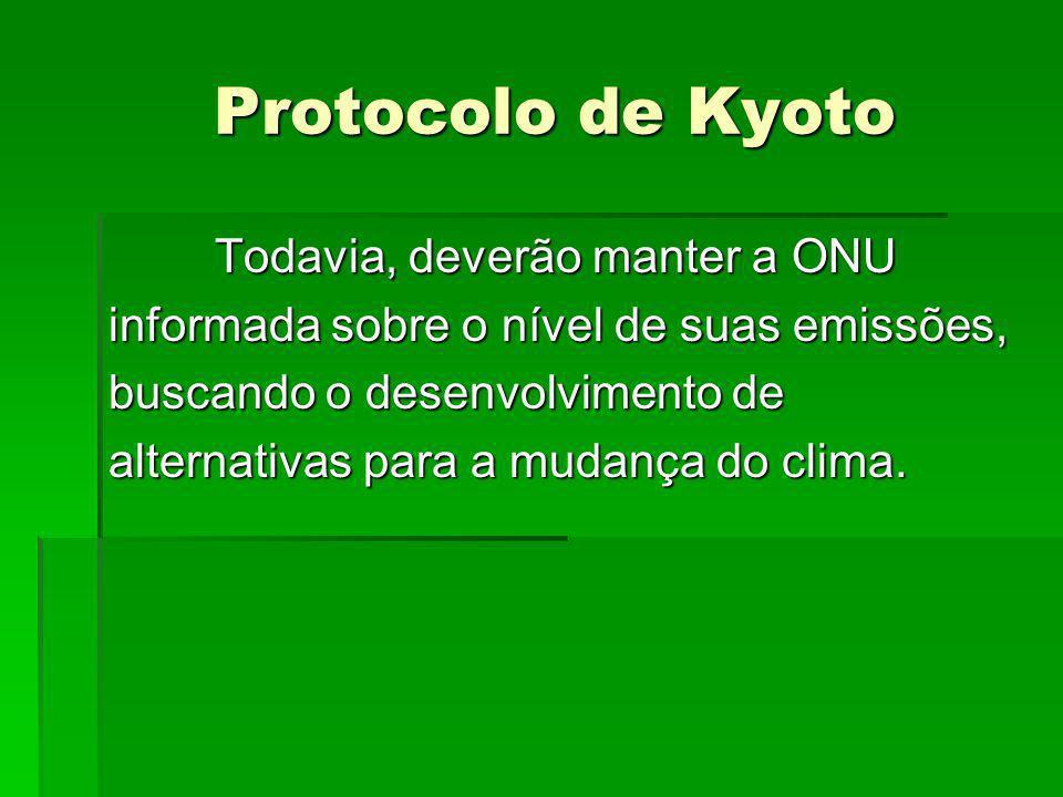 Protocolo de Kyoto Protocolo de Kyoto Todavia, deverão manter a ONU informada sobre o nível de suas emissões, buscando o desenvolvimento de alternativ