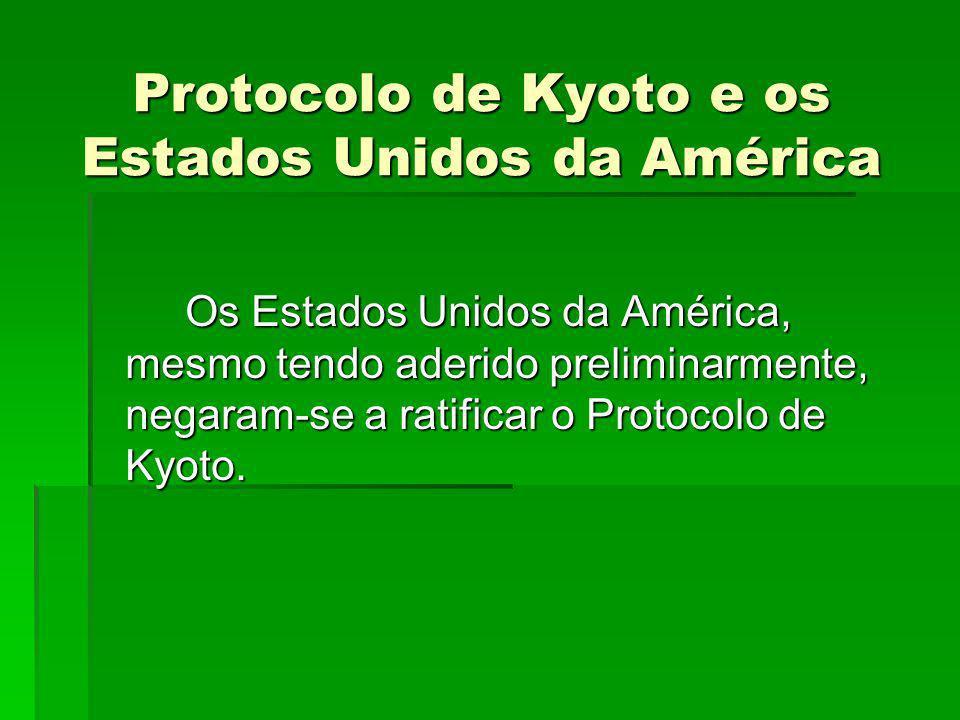 Protocolo de Kyoto e os Estados Unidos da América Os Estados Unidos da América, mesmo tendo aderido preliminarmente, negaram-se a ratificar o Protocol