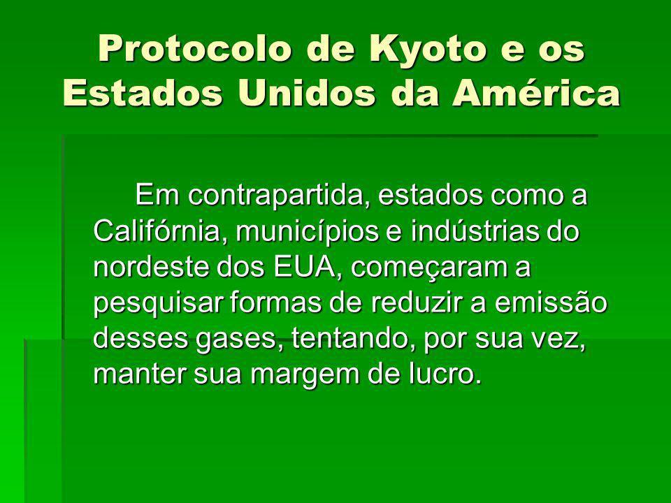 Protocolo de Kyoto e os Estados Unidos da América Em contrapartida, estados como a Califórnia, municípios e indústrias do nordeste dos EUA, começaram