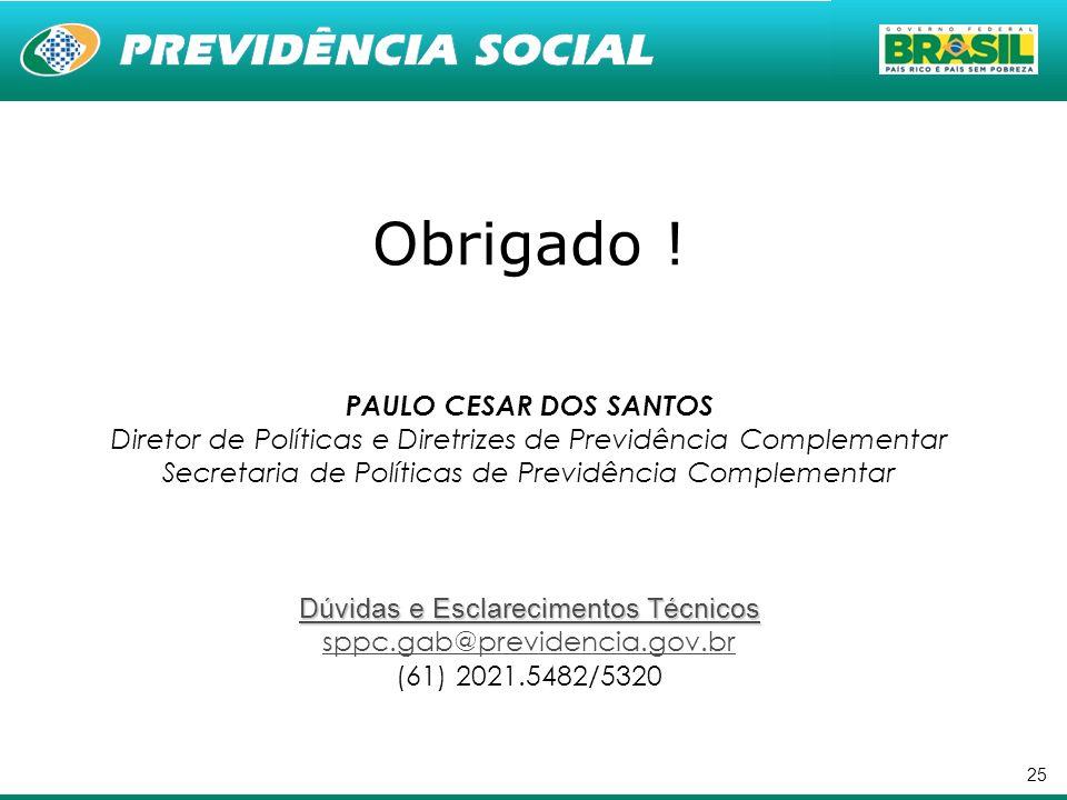 25 Obrigado ! PAULO CESAR DOS SANTOS Diretor de Políticas e Diretrizes de Previdência Complementar Secretaria de Políticas de Previdência Complementar