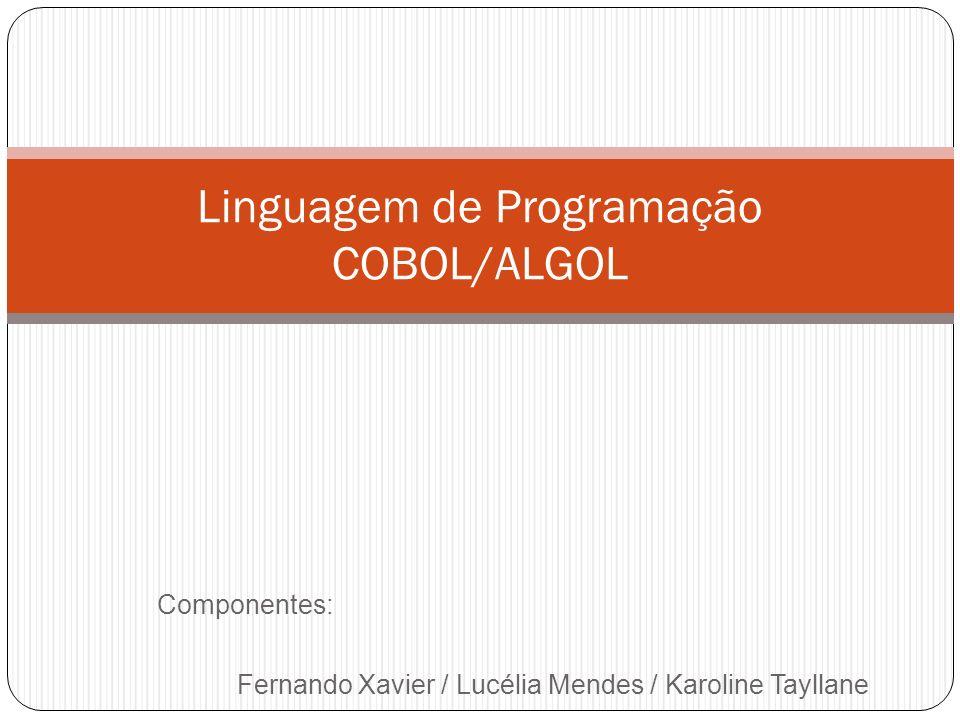 Componentes: Fernando Xavier / Lucélia Mendes / Karoline Tayllane Linguagem de Programação COBOL/ALGOL