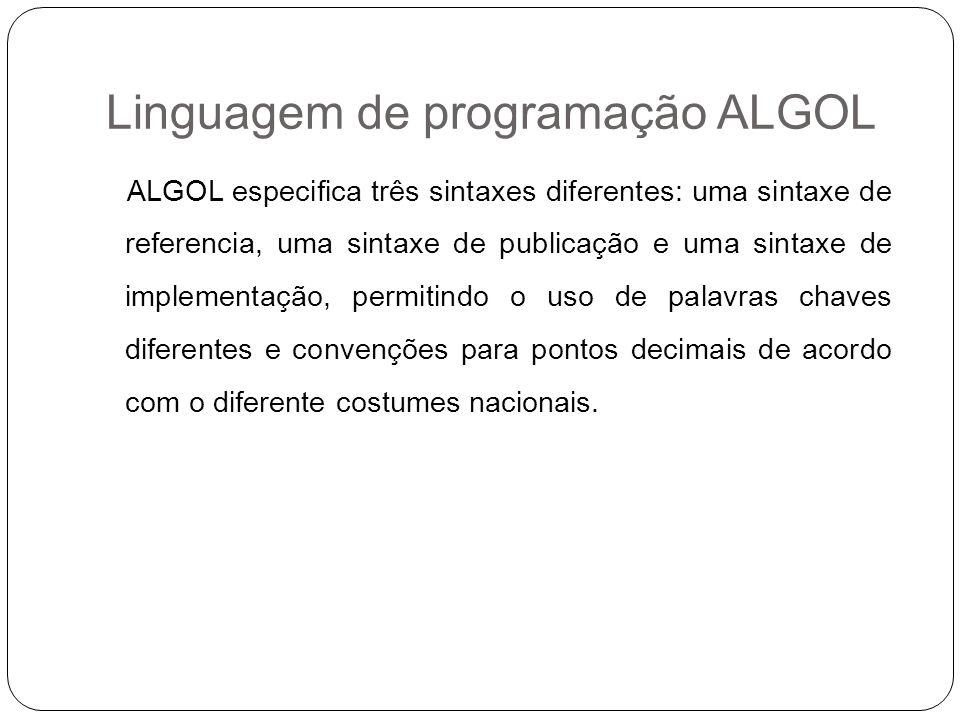 Linguagem de programação ALGOL ALGOL especifica três sintaxes diferentes: uma sintaxe de referencia, uma sintaxe de publicação e uma sintaxe de implem