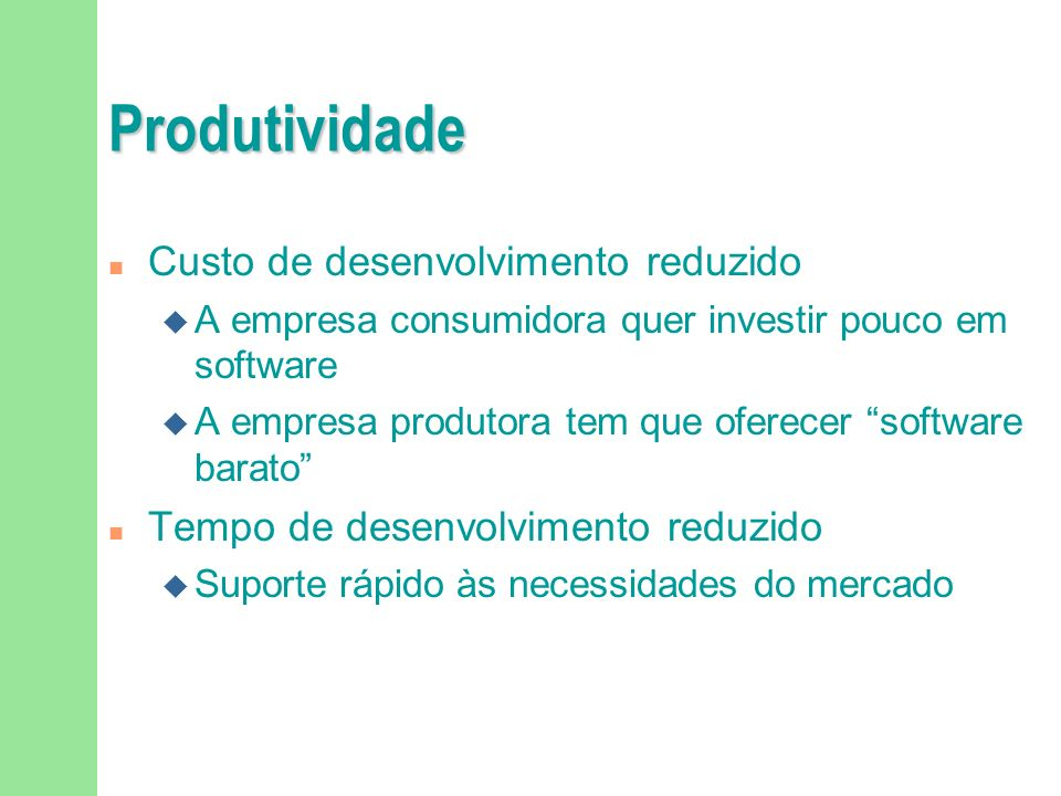 Qualidade de Software (um exemplo para o Varejo) Aberto, compatível, de fácil integração com outros sistemas A empresa já tem controle de estoque, fid