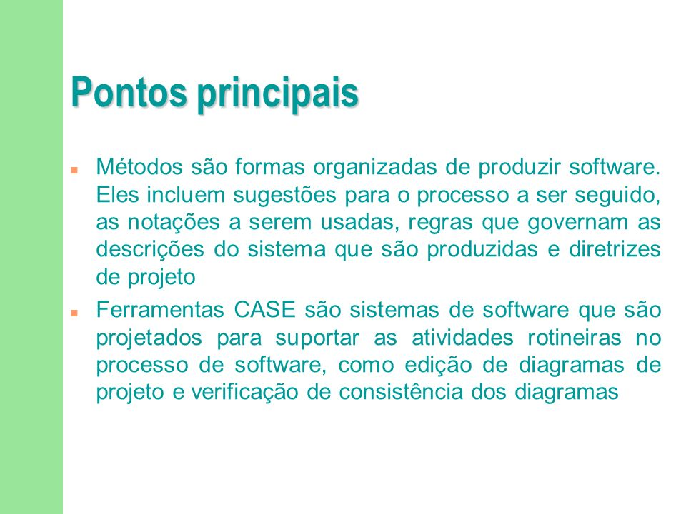 Pontos principais Engenharia de software é uma disciplina de engenharia que está envolvida com todos os aspectos da produção de software Produtos de s