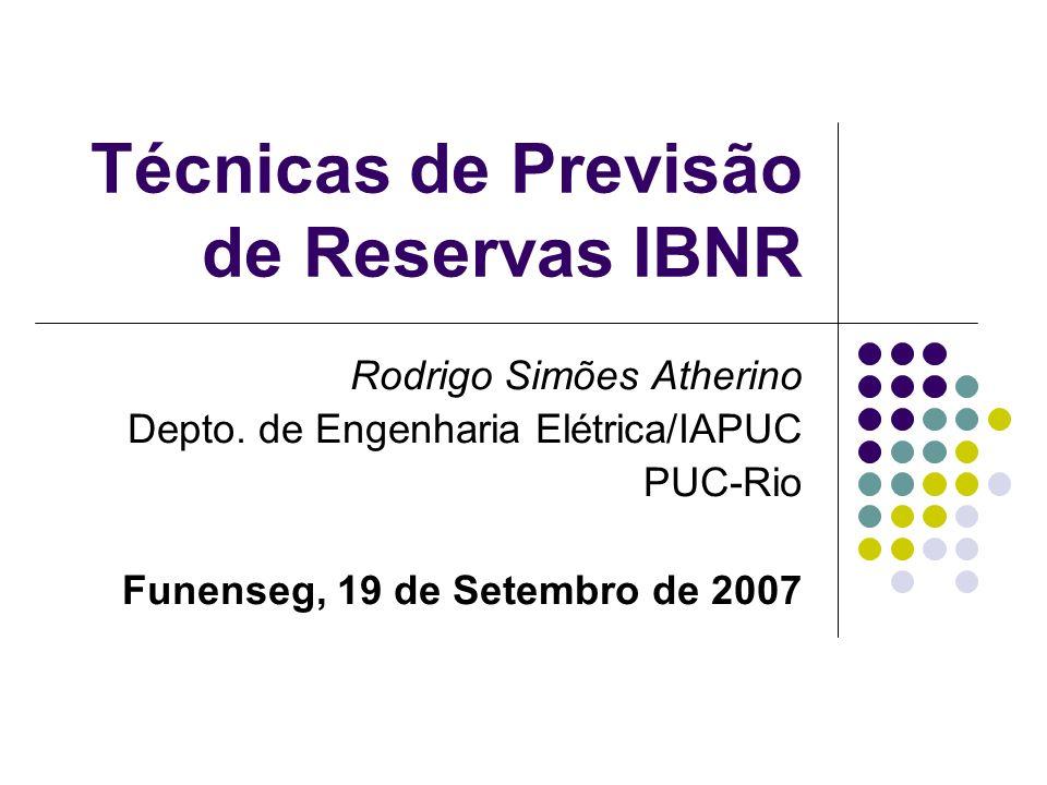 Técnicas de Previsão de Reservas IBNR Rodrigo Simões Atherino Depto. de Engenharia Elétrica/IAPUC PUC-Rio Funenseg, 19 de Setembro de 2007