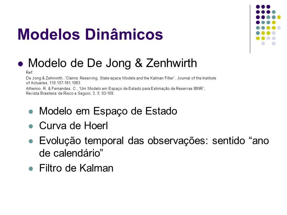Modelos Dinâmicos Modelo de De Jong & Zenhwirth Modelo em Espaço de Estado Curva de Hoerl Evolução temporal das observações: sentido ano de calendário