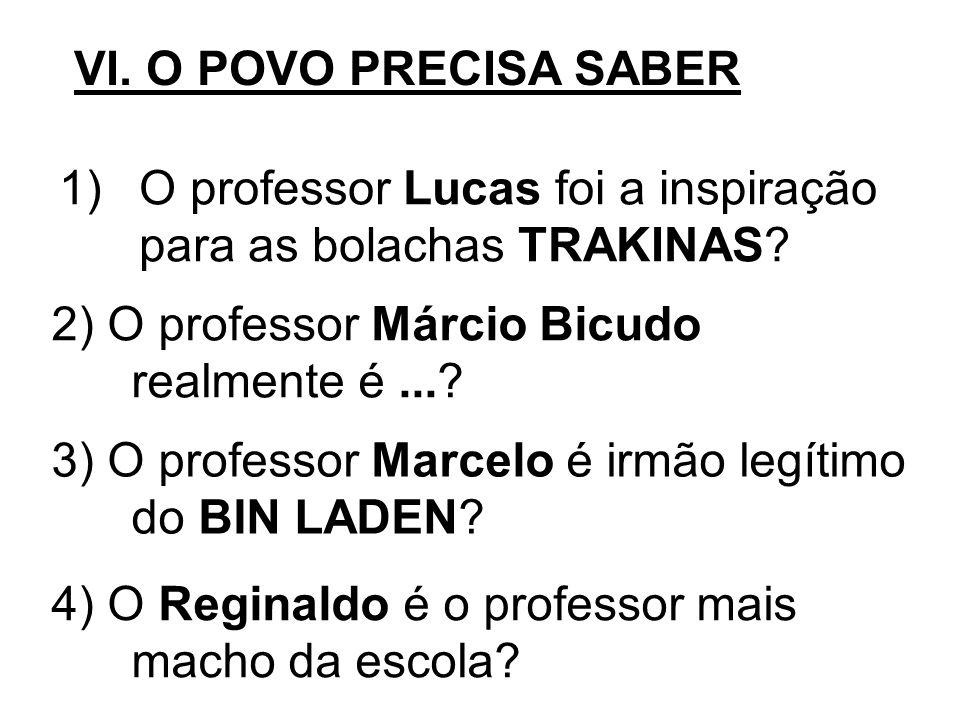 1)O professor Lucas foi a inspiração para as bolachas TRAKINAS? 2) O professor Márcio Bicudo realmente é...? 3) O professor Marcelo é irmão legítimo d