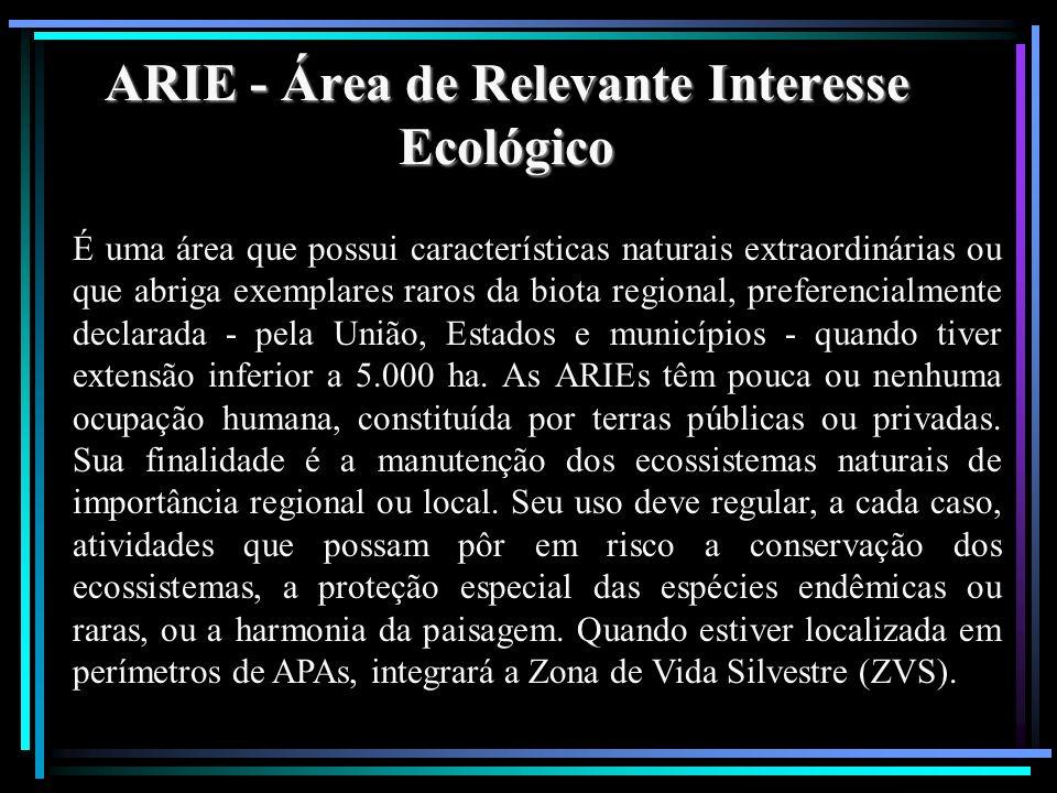 ARIE - Área de Relevante Interesse Ecológico É uma área que possui características naturais extraordinárias ou que abriga exemplares raros da biota re