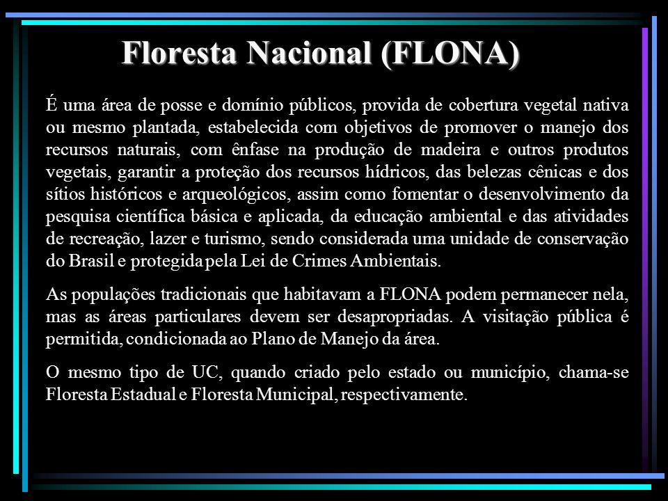 Floresta Nacional (FLONA) É uma área de posse e domínio públicos, provida de cobertura vegetal nativa ou mesmo plantada, estabelecida com objetivos de