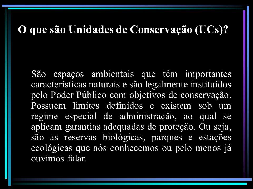 O que são Unidades de Conservação (UCs)? São espaços ambientais que têm importantes características naturais e são legalmente instituídos pelo Poder P