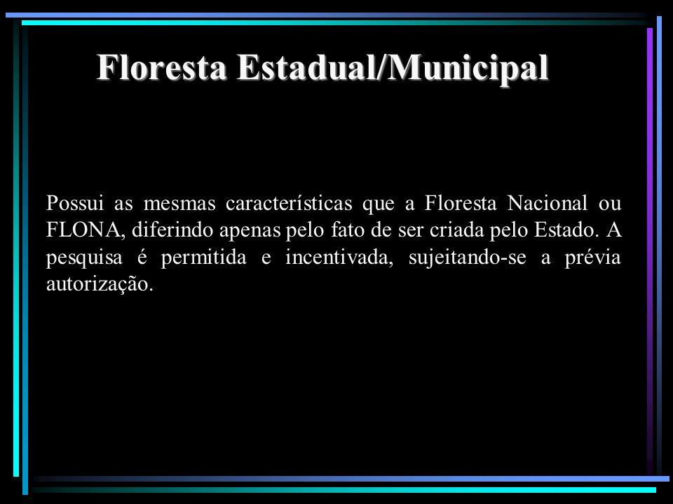 Floresta Estadual/Municipal Possui as mesmas características que a Floresta Nacional ou FLONA, diferindo apenas pelo fato de ser criada pelo Estado. A