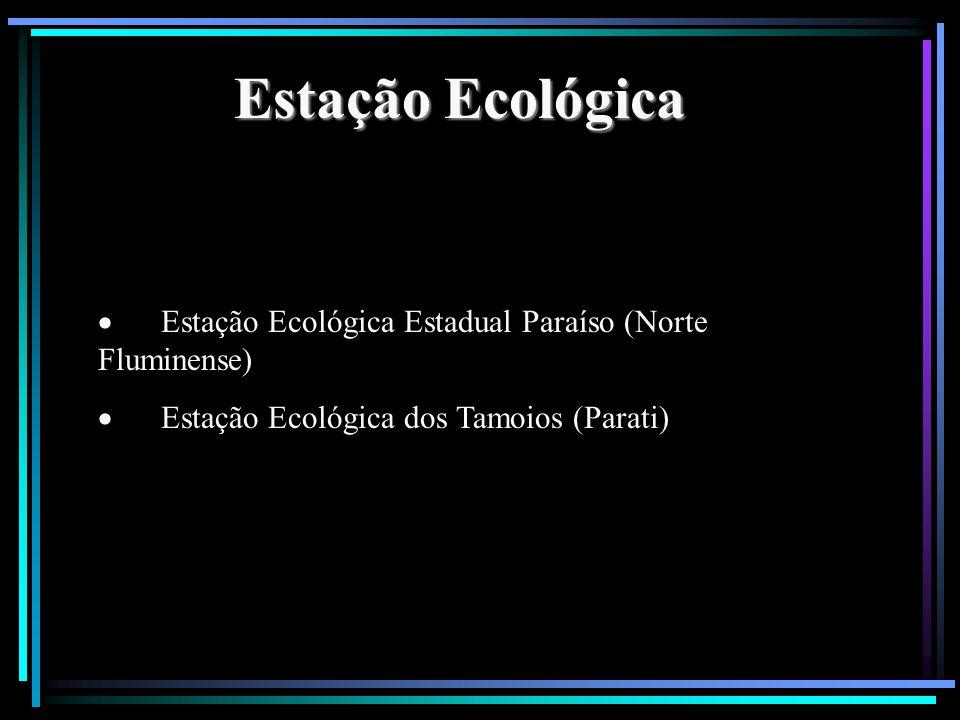 Estação Ecológica Estação Ecológica Estadual Paraíso (Norte Fluminense) Estação Ecológica dos Tamoios (Parati)