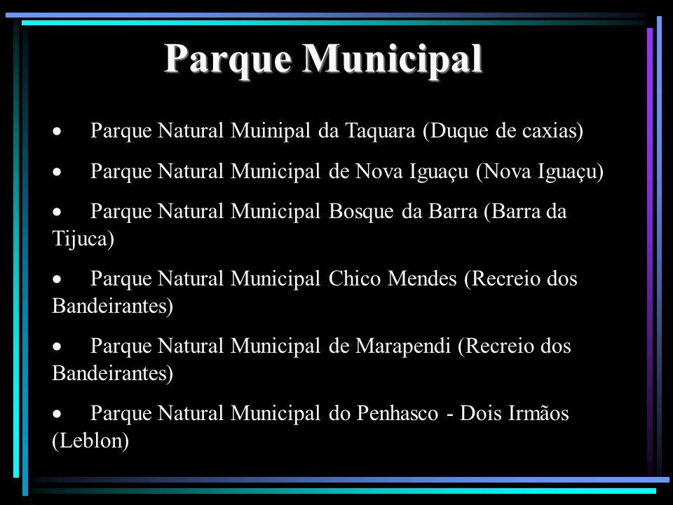 Parque Municipal Parque Natural Muinipal da Taquara (Duque de caxias) Parque Natural Municipal de Nova Iguaçu (Nova Iguaçu) Parque Natural Municipal B