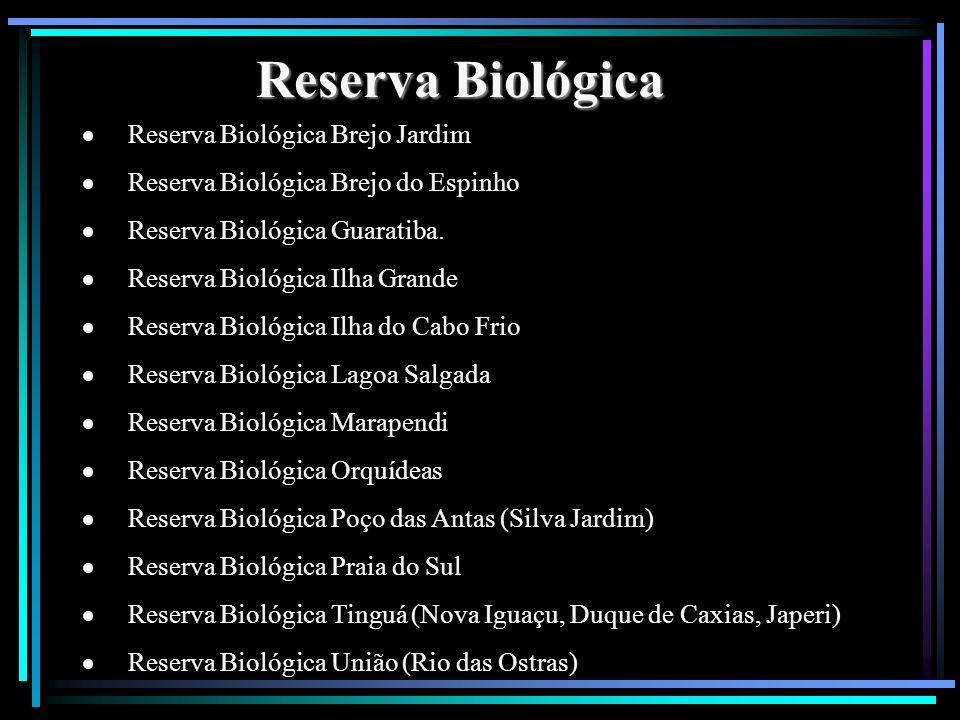 Reserva Biológica Reserva Biológica Brejo Jardim Reserva Biológica Brejo do Espinho Reserva Biológica Guaratiba. Reserva Biológica Ilha Grande Reserva