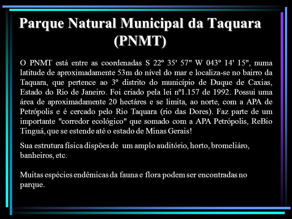 Parque Natural Municipal da Taquara (PNMT) O PNMT está entre as coordenadas S 22º 35' 57