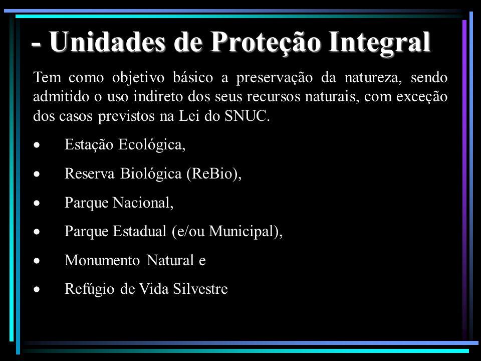 - Unidades de Proteção Integral Tem como objetivo básico a preservação da natureza, sendo admitido o uso indireto dos seus recursos naturais, com exce