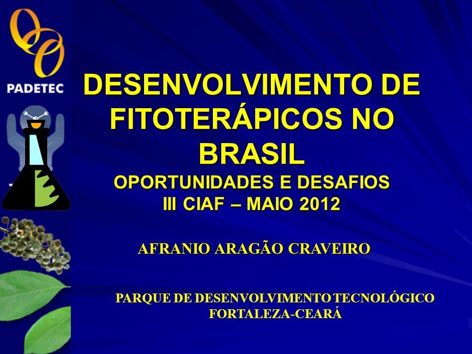 DESENVOLVIMENTO DE FITOTERÁPICOS NO BRASIL OPORTUNIDADES E DESAFIOS III CIAF – MAIO 2012 PARQUE DE DESENVOLVIMENTO TECNOLÓGICO FORTALEZA-CEARÁ AFRANIO ARAGÃO CRAVEIRO AFRANIO ARAGÃO CRAVEIRO