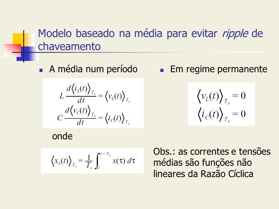 Modelo baseado na média para evitar ripple de chaveamento A média num período Em regime permanente onde Obs.: as correntes e tensões médias são funçõe