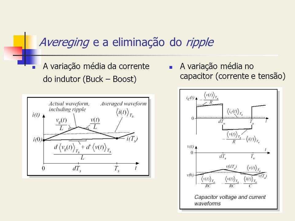 Avereging e a eliminação do ripple A variação média da corrente do indutor (Buck – Boost) A variação média no capacitor (corrente e tensão)