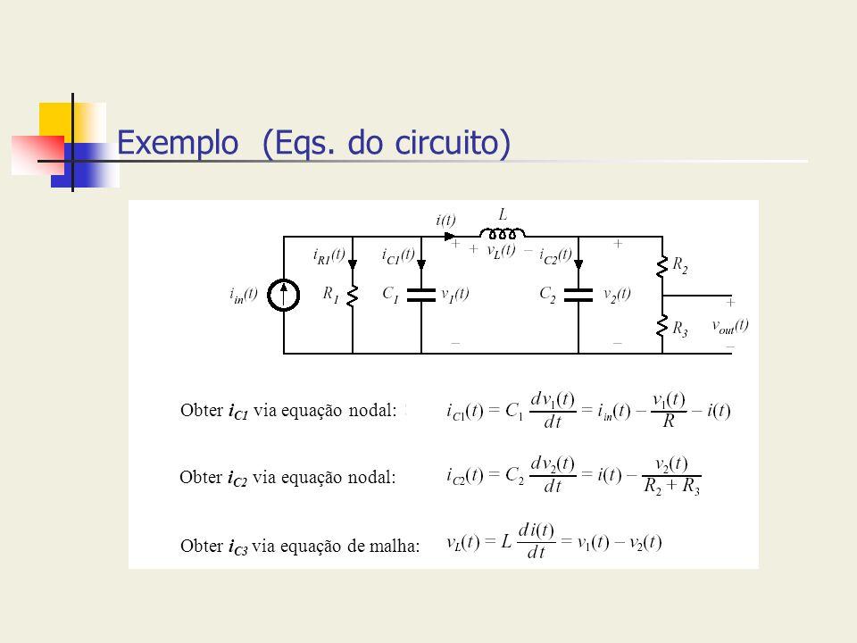 Exemplo (Eqs. do circuito) Obter i C1 via equação nodal: Obter i C2 via equação nodal: Obter i C3 via equação de malha:
