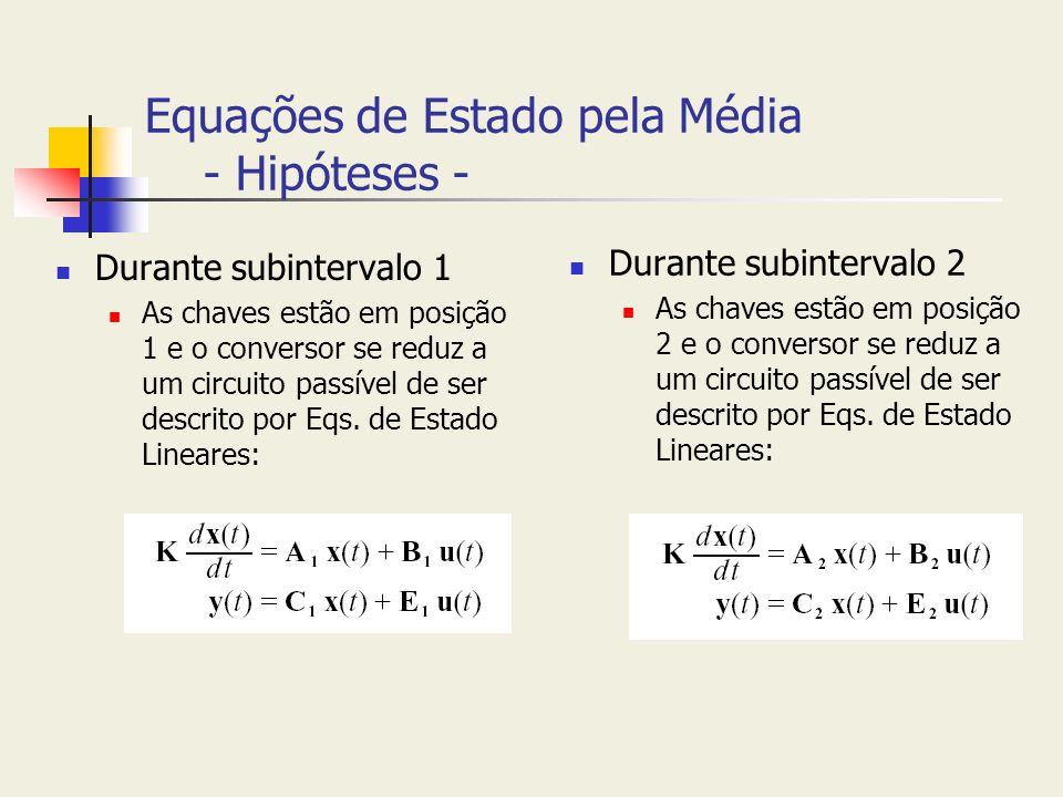 Equações de Estado pela Média - Hipóteses - Durante subintervalo 1 As chaves estão em posição 1 e o conversor se reduz a um circuito passível de ser d