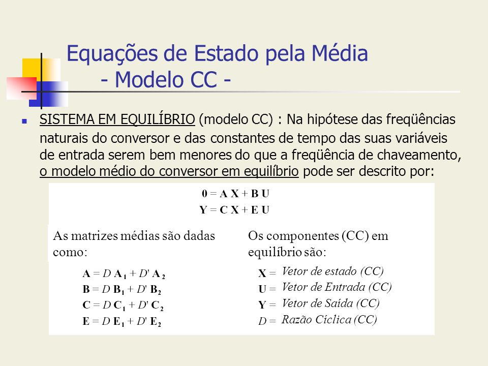 Equações de Estado pela Média - Modelo CC - SISTEMA EM EQUILÍBRIO (modelo CC) : Na hipótese das freqüências naturais do conversor e das constantes de