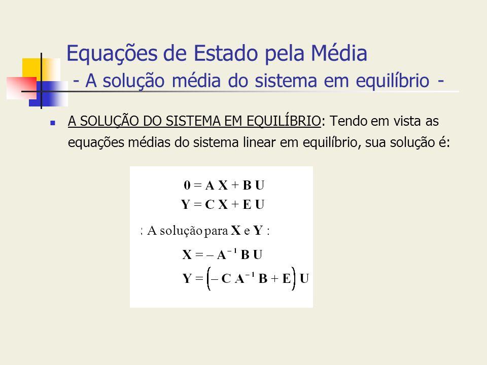 Equações de Estado pela Média - A solução média do sistema em equilíbrio - A SOLUÇÃO DO SISTEMA EM EQUILÍBRIO: Tendo em vista as equações médias do si