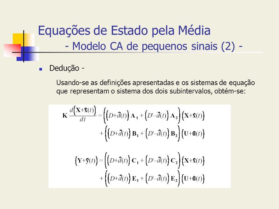 Equações de Estado pela Média - Modelo CA de pequenos sinais (2) - Dedução - Usando-se as definições apresentadas e os sistemas de equação que represe