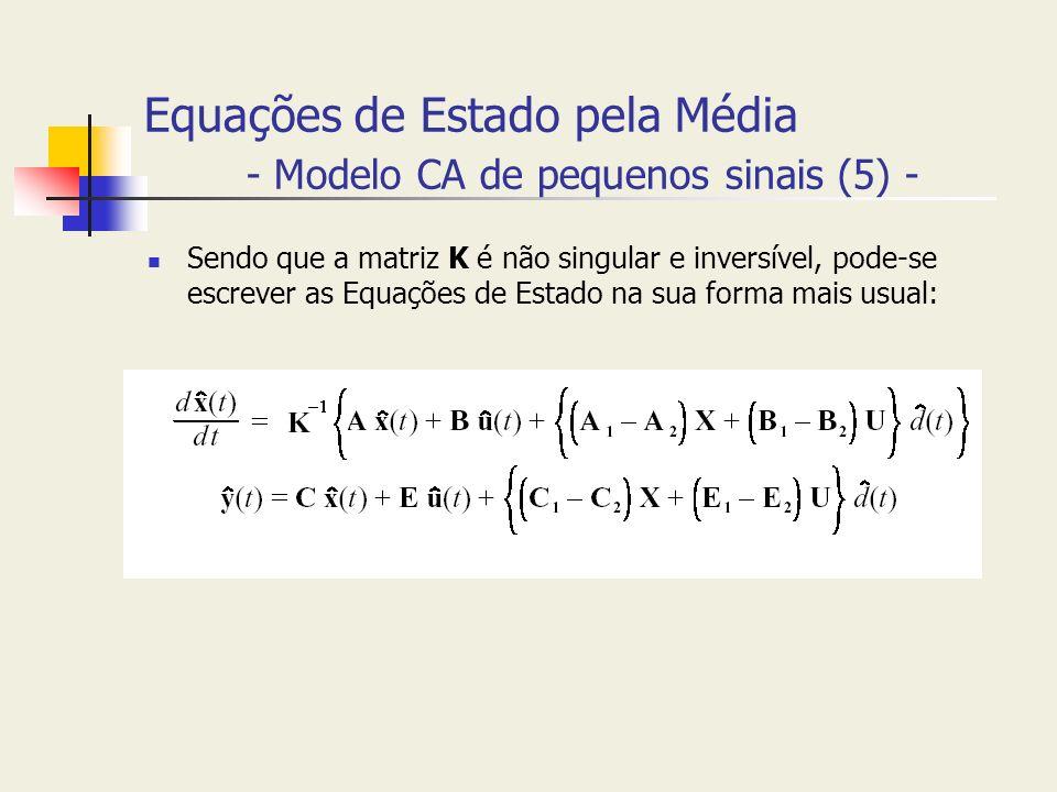 Equações de Estado pela Média - Modelo CA de pequenos sinais (5) - Sendo que a matriz K é não singular e inversível, pode-se escrever as Equações de E