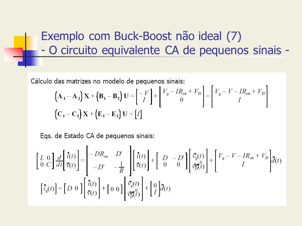 Exemplo com Buck-Boost não ideal (7) - O circuito equivalente CA de pequenos sinais - Cálculo das matrizes no modelo de pequenos sinais: Eqs. de Estad