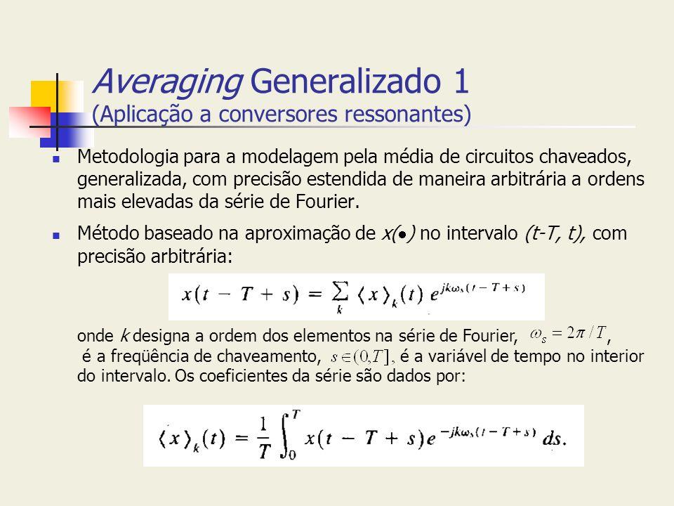 Averaging Generalizado 1 (Aplicação a conversores ressonantes) Metodologia para a modelagem pela média de circuitos chaveados, generalizada, com preci