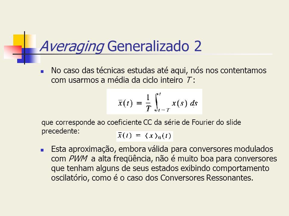 Averaging Generalizado 2 No caso das técnicas estudas até aqui, nós nos contentamos com usarmos a média da ciclo inteiro T : Esta aproximação, embora