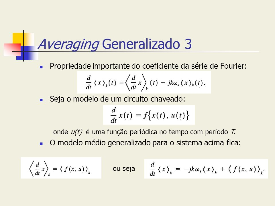 Averaging Generalizado 3 Propriedade importante do coeficiente da série de Fourier: Seja o modelo de um circuito chaveado: O modelo médio generalizado