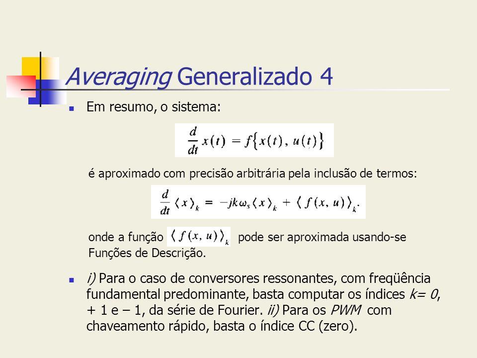 Averaging Generalizado 4 Em resumo, o sistema: i) Para o caso de conversores ressonantes, com freqüência fundamental predominante, basta computar os í