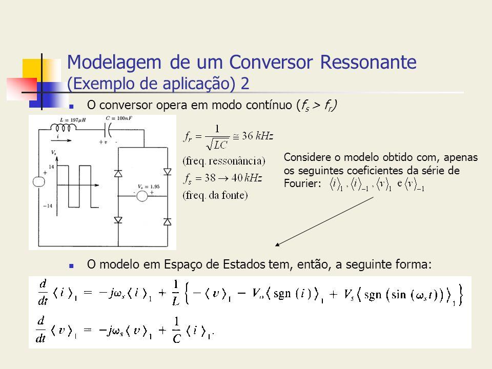 Modelagem de um Conversor Ressonante (Exemplo de aplicação) 2 O conversor opera em modo contínuo (f s > f r ) O modelo em Espaço de Estados tem, então