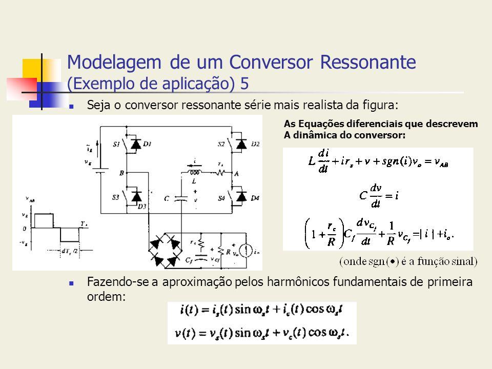 Modelagem de um Conversor Ressonante (Exemplo de aplicação) 5 Seja o conversor ressonante série mais realista da figura: Fazendo-se a aproximação pelo