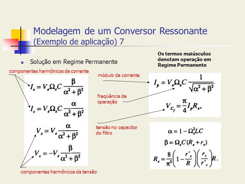 Modelagem de um Conversor Ressonante (Exemplo de aplicação) 7 Solução em Regime Permanente Os termos maiúsculos denotam operação em Regime Permanente